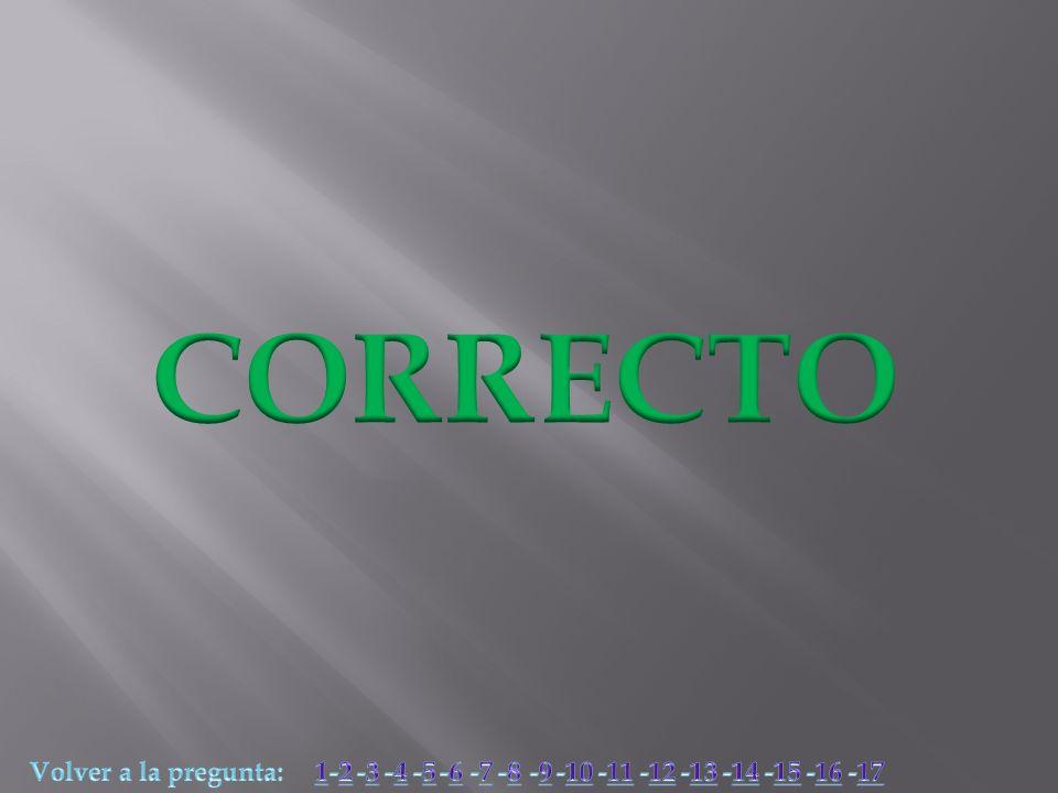 CORRECTO Volver a la pregunta: 1 -2 -3 -4 -5 -6 -7 -8 -9 -10 -11 -12