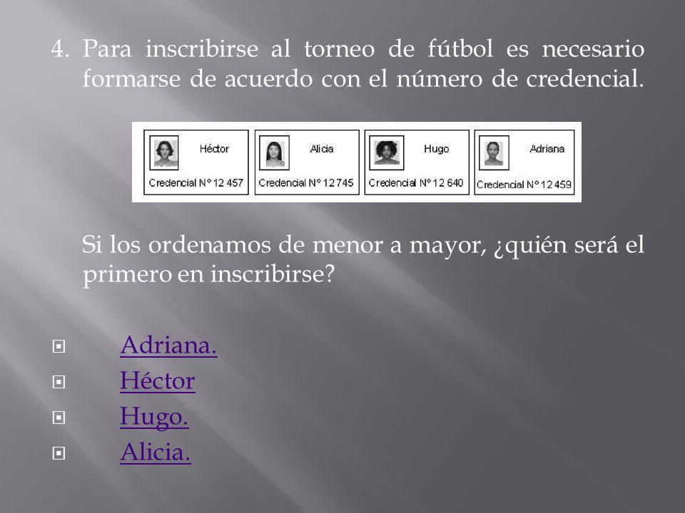 4. Para inscribirse al torneo de fútbol es necesario formarse de acuerdo con el número de credencial.