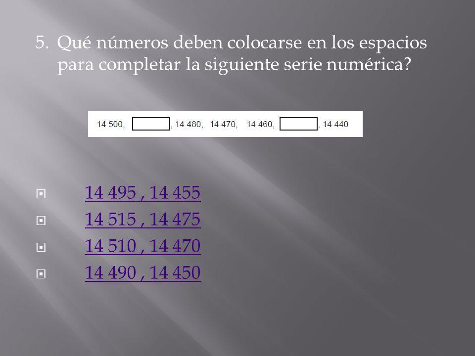 5. Qué números deben colocarse en los espacios para completar la siguiente serie numérica