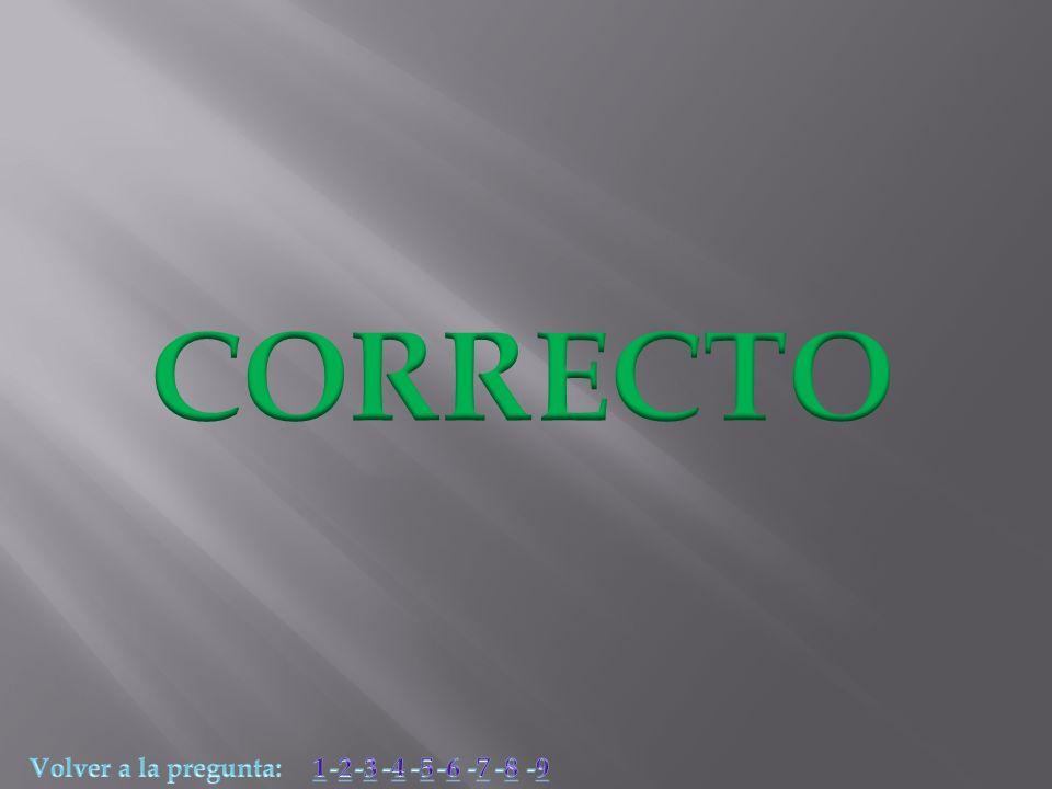 CORRECTO Volver a la pregunta: 1 -2 -3 -4 -5 -6 -7 -8 -9