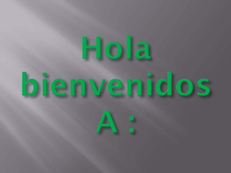 Hola bienvenidos A :