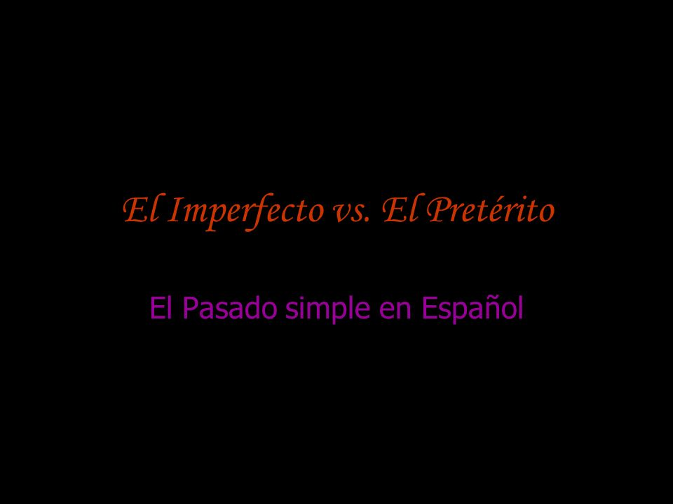 El Imperfecto vs. El Pretérito