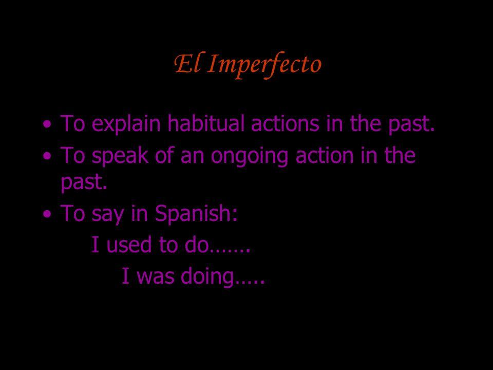 El Imperfecto To explain habitual actions in the past.