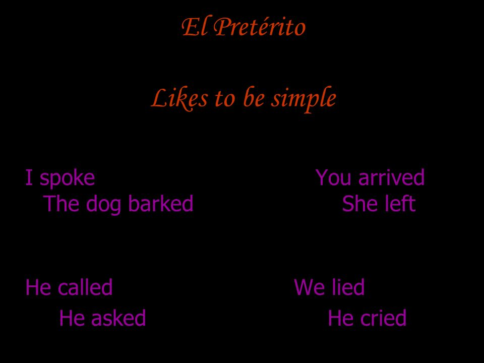 El Pretérito Likes to be simple