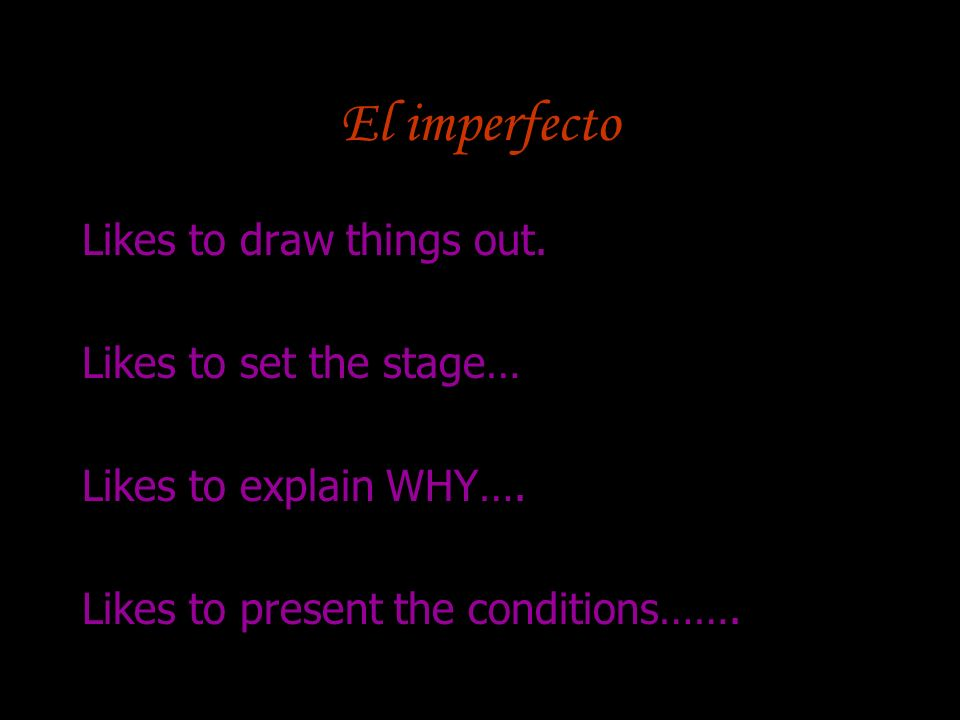 El imperfecto Likes to draw things out. Likes to set the stage…