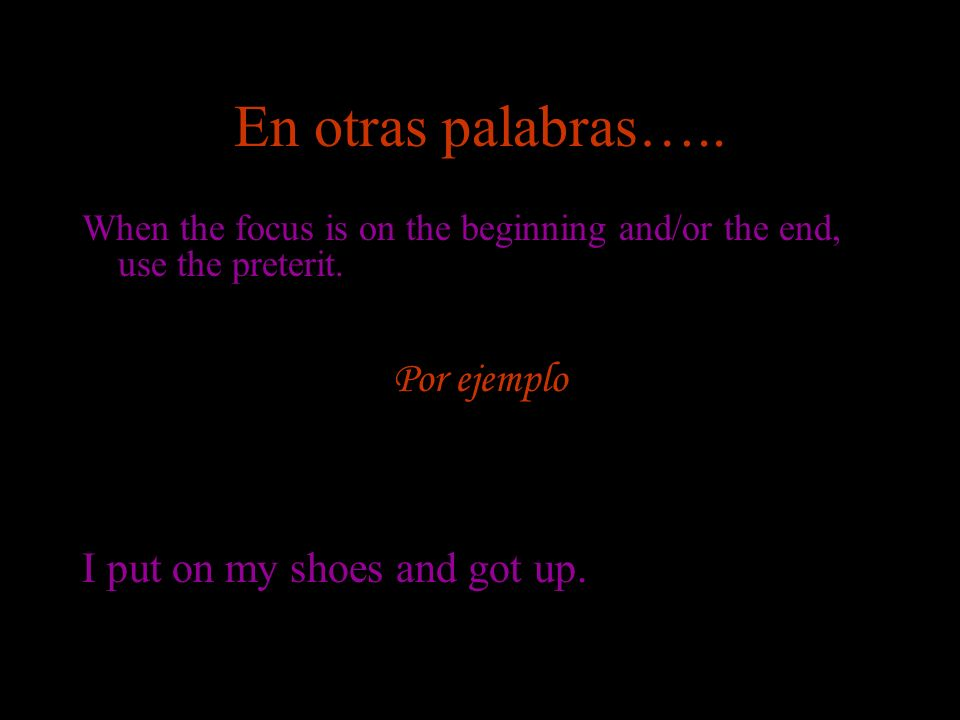 En otras palabras….. Por ejemplo I put on my shoes and got up.