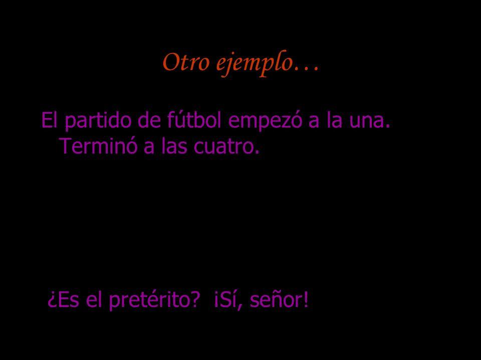 Otro ejemplo… El partido de fútbol empezó a la una.