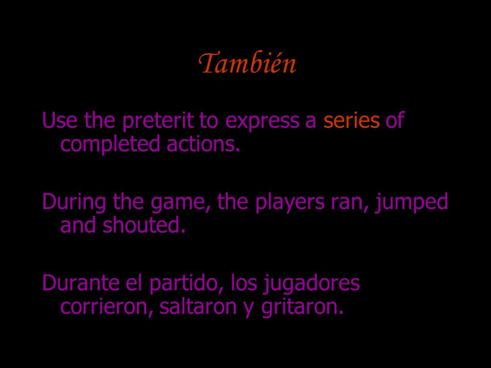 También Use the preterit to express a series of completed actions.
