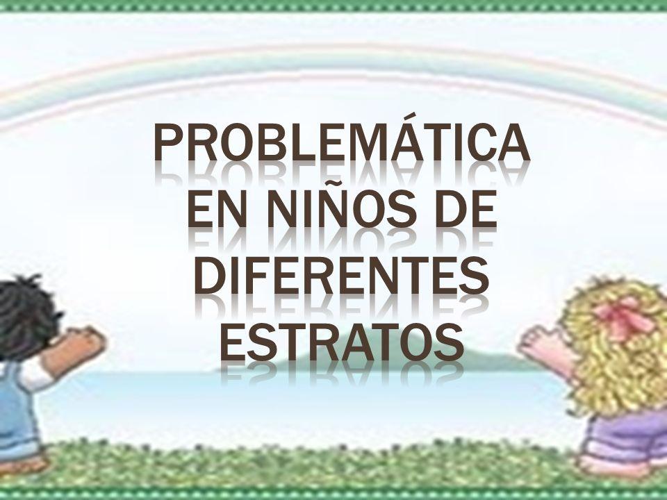 PROBLEMÁTICA EN NIÑOS DE DIFERENTES ESTRATOS