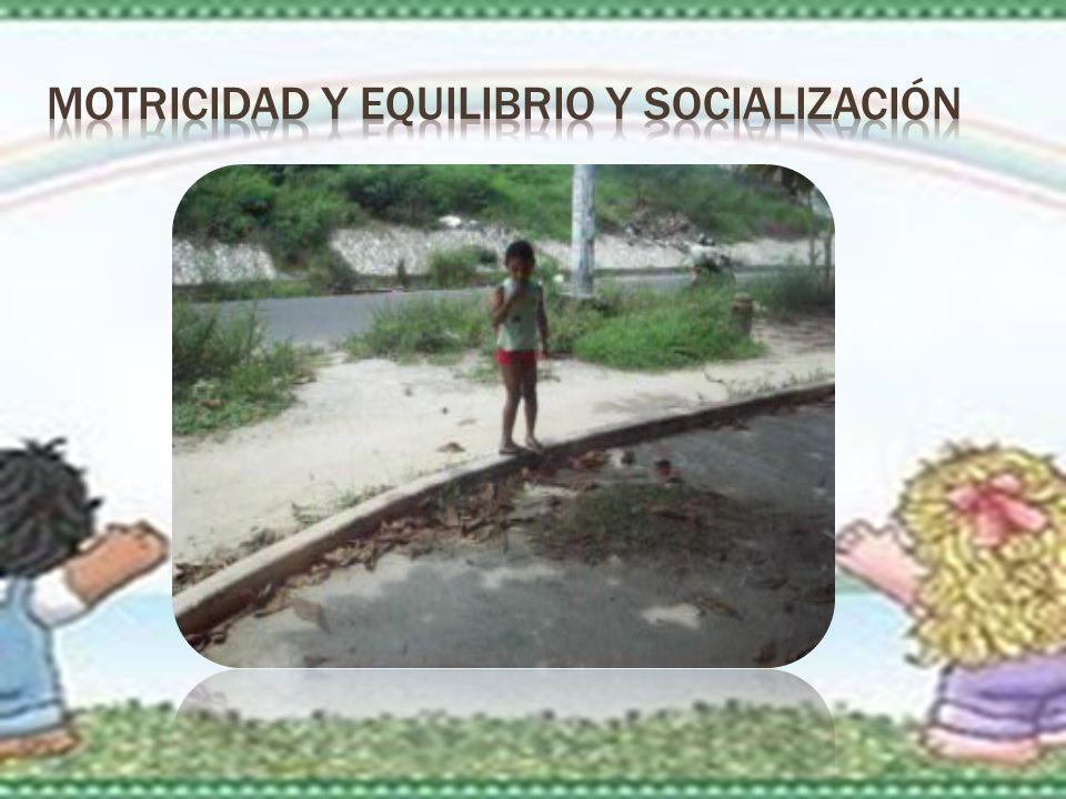 MOTRICIDAD Y EQUILIBRIO Y SOCIALIZACIÓN
