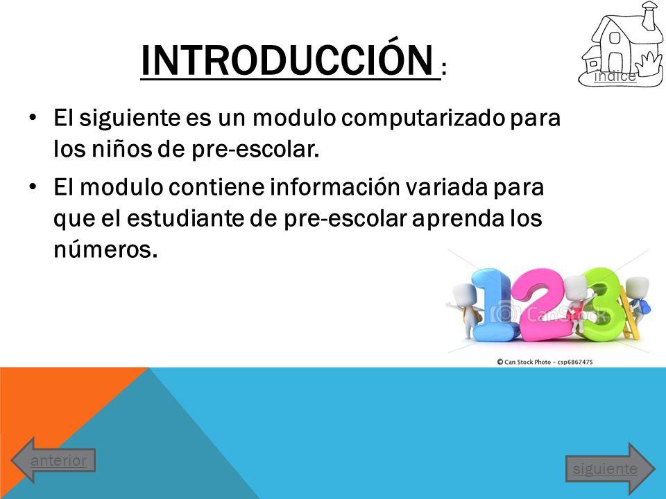 Introducción : índice. El siguiente es un modulo computarizado para los niños de pre-escolar.