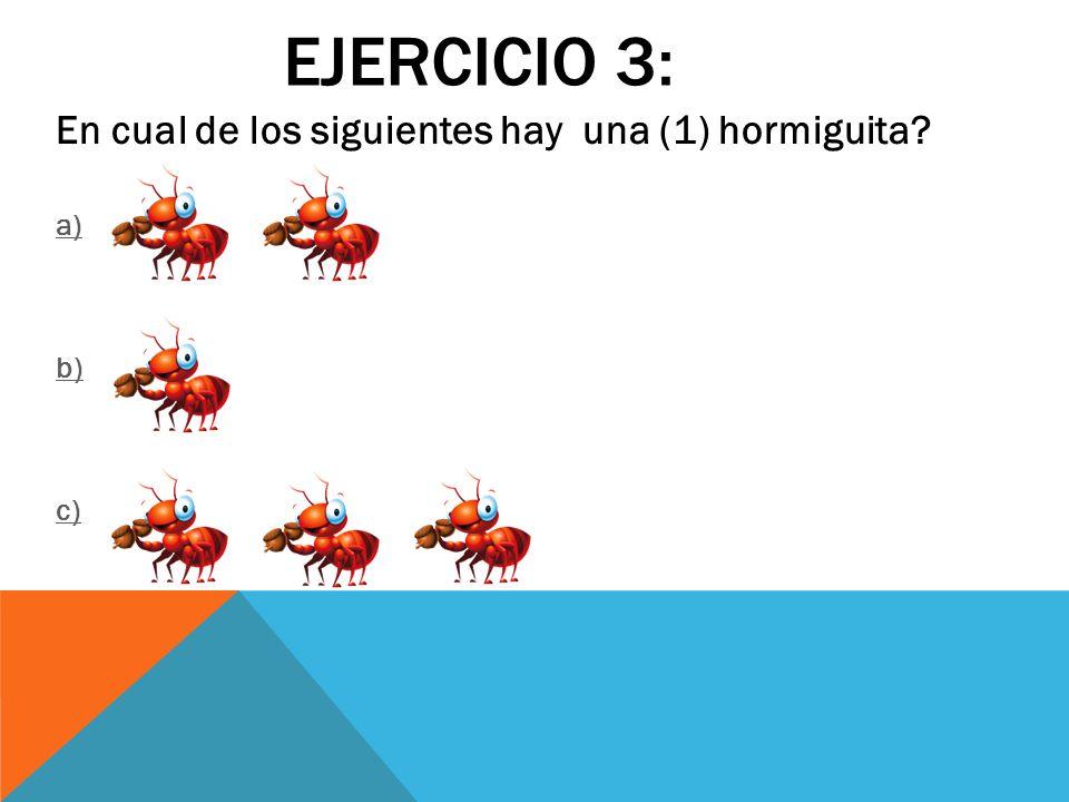 Ejercicio 3: En cual de los siguientes hay una (1) hormiguita a) b)