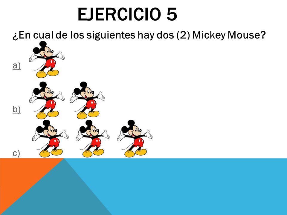 Ejercicio 5 ¿En cual de los siguientes hay dos (2) Mickey Mouse a) b)