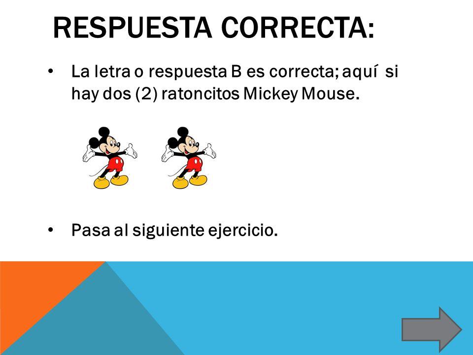 Respuesta correcta: La letra o respuesta B es correcta; aquí si hay dos (2) ratoncitos Mickey Mouse.