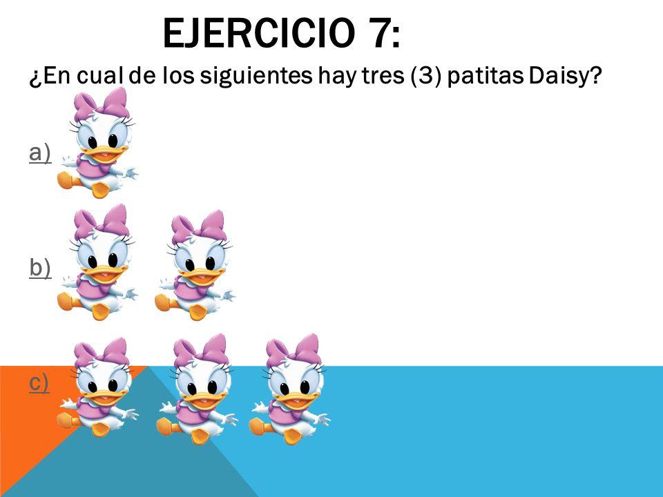 Ejercicio 7: ¿En cual de los siguientes hay tres (3) patitas Daisy a) b) c)