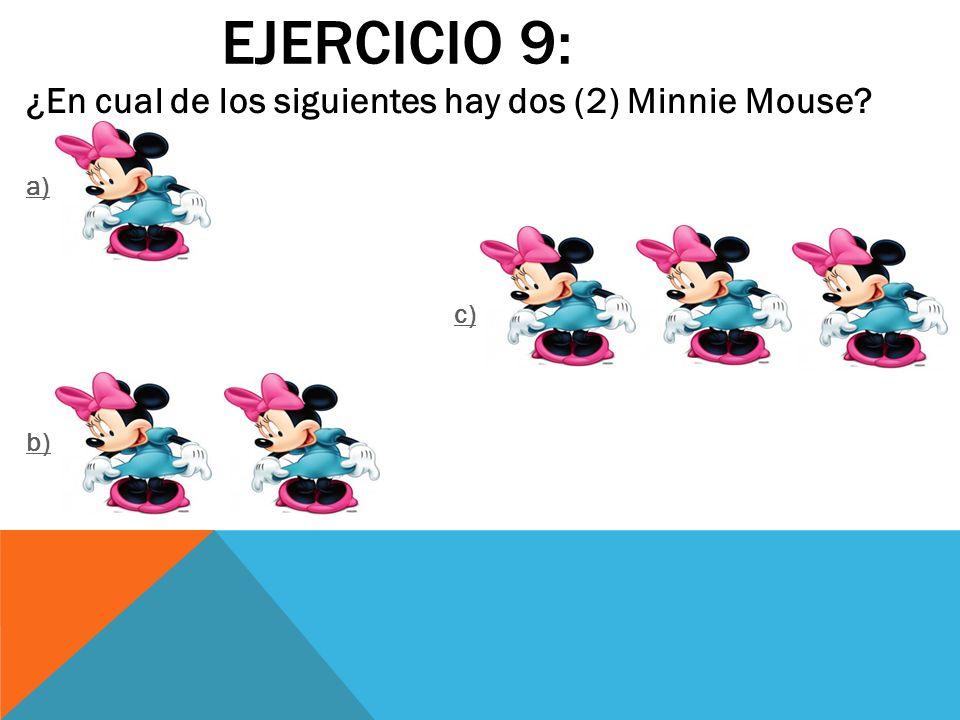 Ejercicio 9: ¿En cual de los siguientes hay dos (2) Minnie Mouse a)