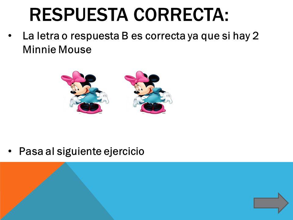 Respuesta correcta: La letra o respuesta B es correcta ya que si hay 2 Minnie Mouse.