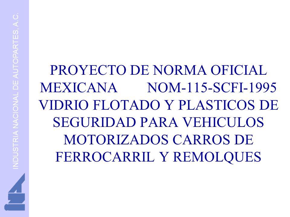 PROYECTO DE NORMA OFICIAL MEXICANA NOM-115-SCFI-1995 VIDRIO FLOTADO Y PLASTICOS DE SEGURIDAD PARA VEHICULOS MOTORIZADOS CARROS DE FERROCARRIL Y REMOLQUES