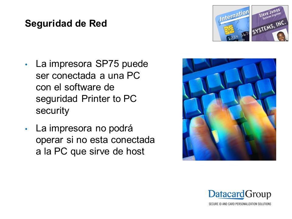 Seguridad de Red La impresora SP75 puede ser conectada a una PC con el software de seguridad Printer to PC security.