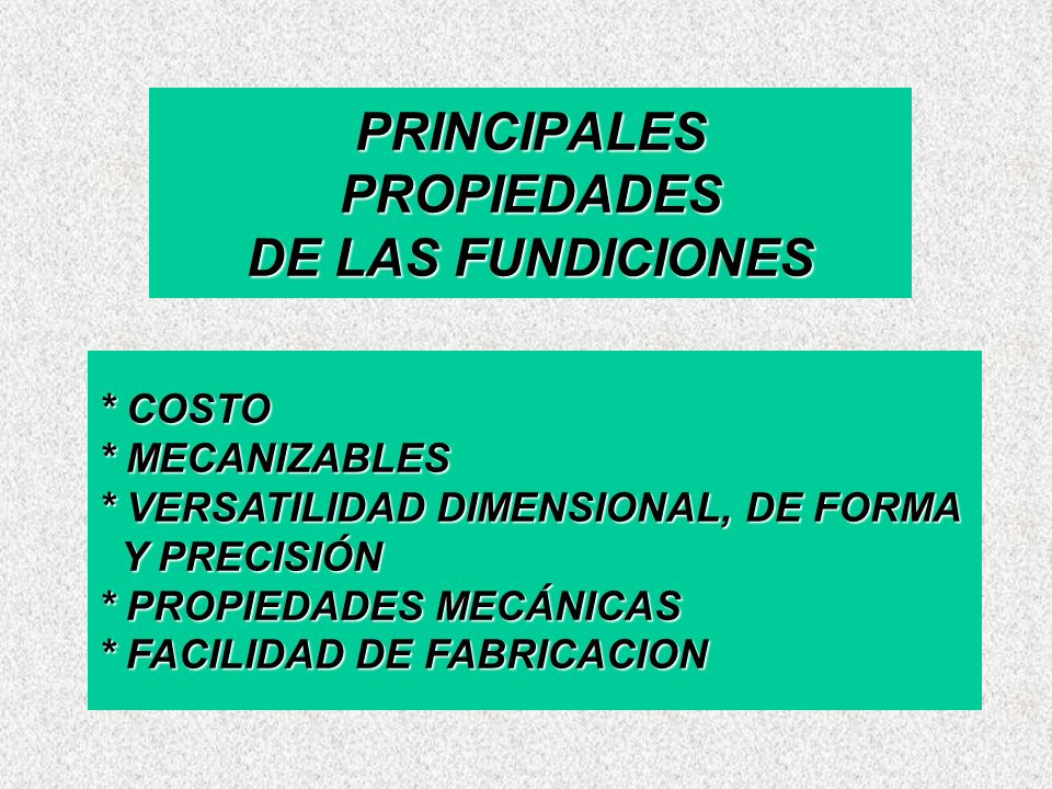 PRINCIPALES PROPIEDADES DE LAS FUNDICIONES