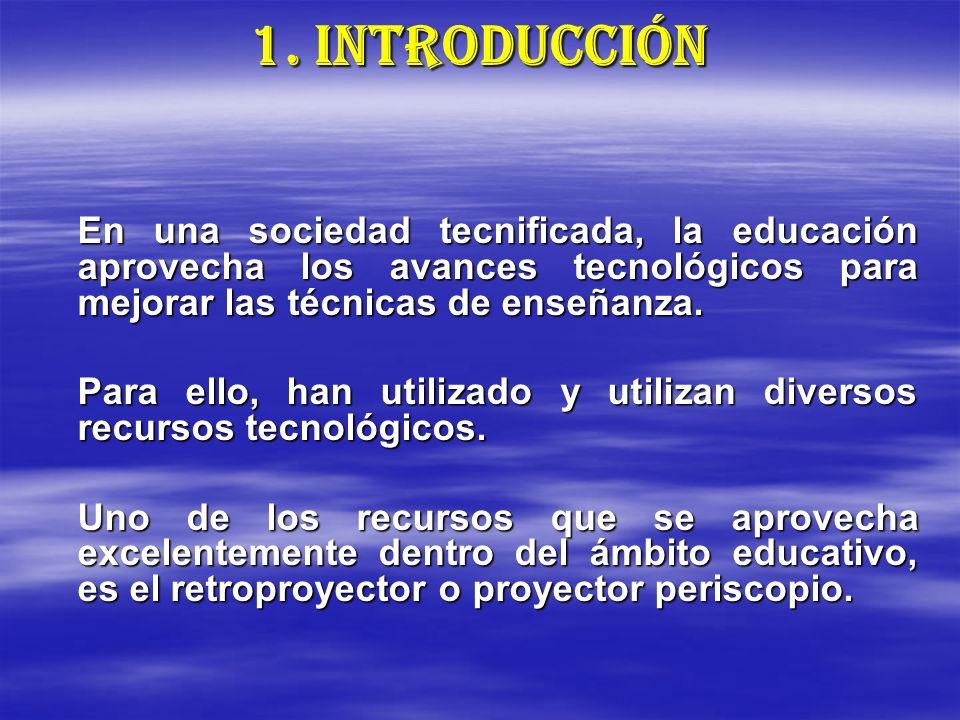 1. INTRODUCCIÓN En una sociedad tecnificada, la educación aprovecha los avances tecnológicos para mejorar las técnicas de enseñanza.