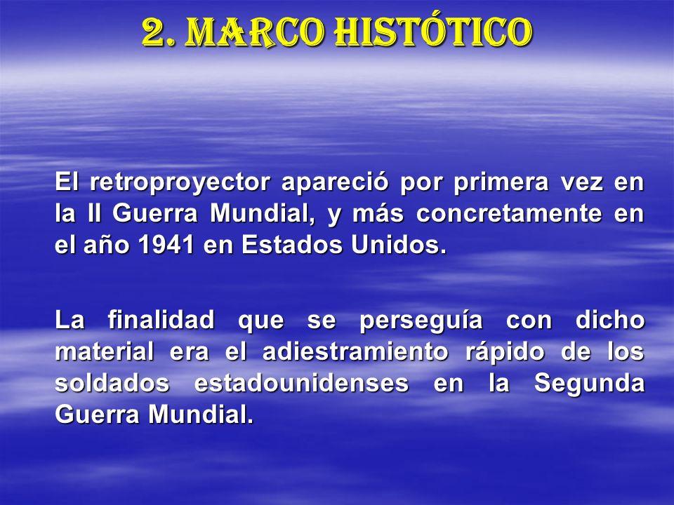 2. MARCO HISTÓTICO El retroproyector apareció por primera vez en la II Guerra Mundial, y más concretamente en el año 1941 en Estados Unidos.