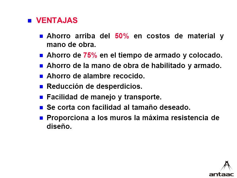 VENTAJAS Ahorro arriba del 50% en costos de material y mano de obra.