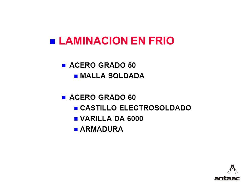 LAMINACION EN FRIO ACERO GRADO 50 MALLA SOLDADA ACERO GRADO 60