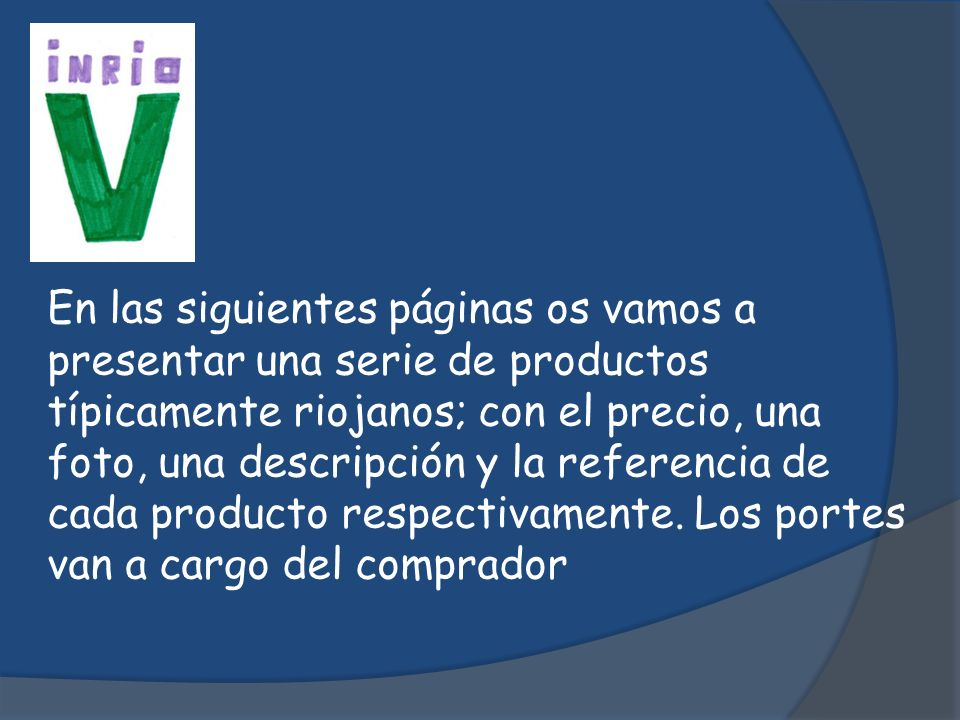 En las siguientes páginas os vamos a presentar una serie de productos típicamente riojanos; con el precio, una foto, una descripción y la referencia de cada producto respectivamente.
