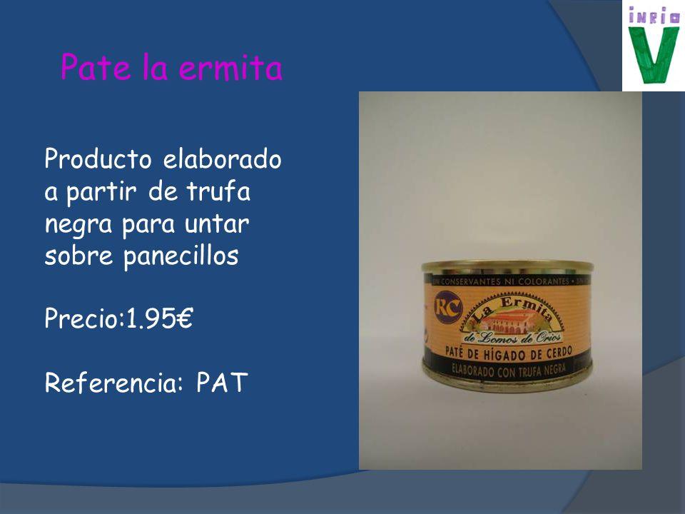 Pate la ermita Producto elaborado a partir de trufa negra para untar sobre panecillos. Precio:1.95€