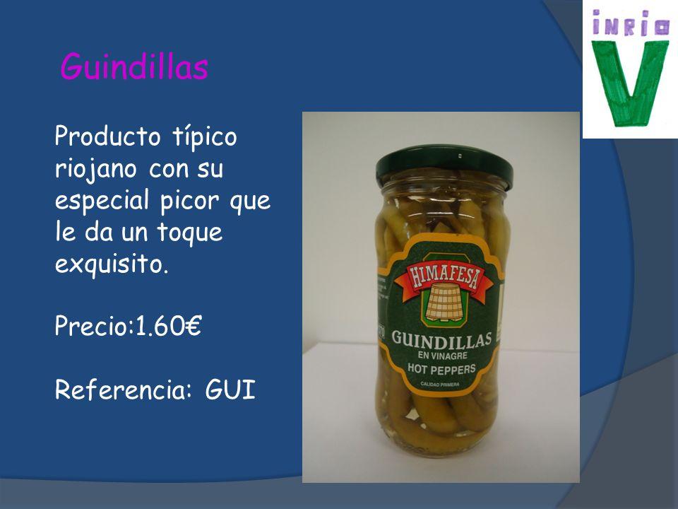 Guindillas Producto típico riojano con su especial picor que le da un toque exquisito. Precio:1.60€
