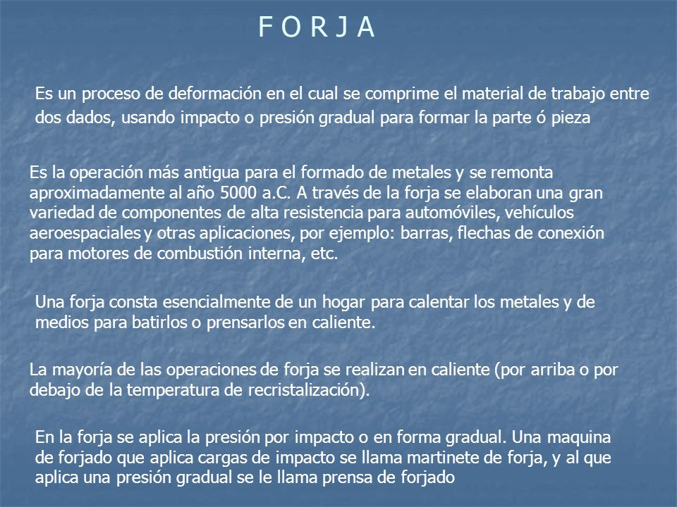 F O R J A Es un proceso de deformación en el cual se comprime el material de trabajo entre.