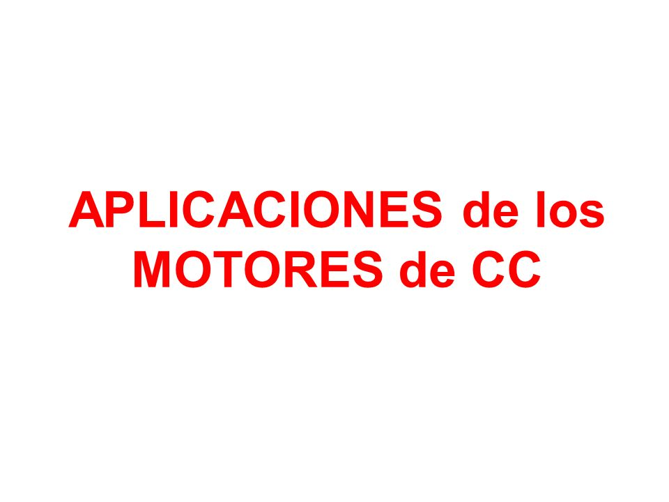 APLICACIONES de los MOTORES de CC