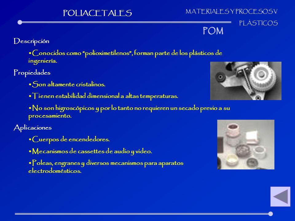 POLIACETALES POM. Descripción. Conocidos como polioximetilenos , forman parte de los plásticos de ingeniería.