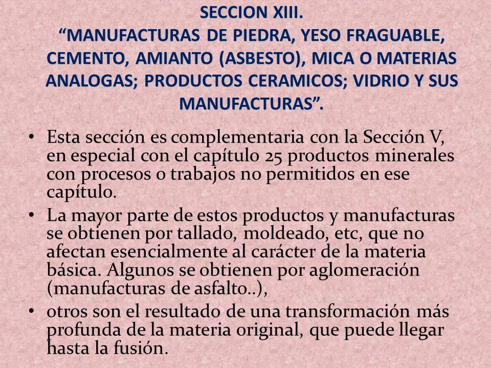 SECCION XIII. MANUFACTURAS DE PIEDRA, YESO FRAGUABLE, CEMENTO, AMIANTO (ASBESTO), MICA O MATERIAS ANALOGAS; PRODUCTOS CERAMICOS; VIDRIO Y SUS MANUFACTURAS .