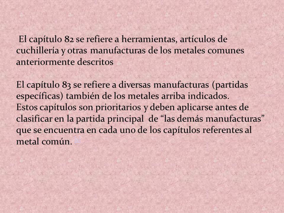 El capítulo 82 se refiere a herramientas, artículos de cuchillería y otras manufacturas de los metales comunes anteriormente descritos