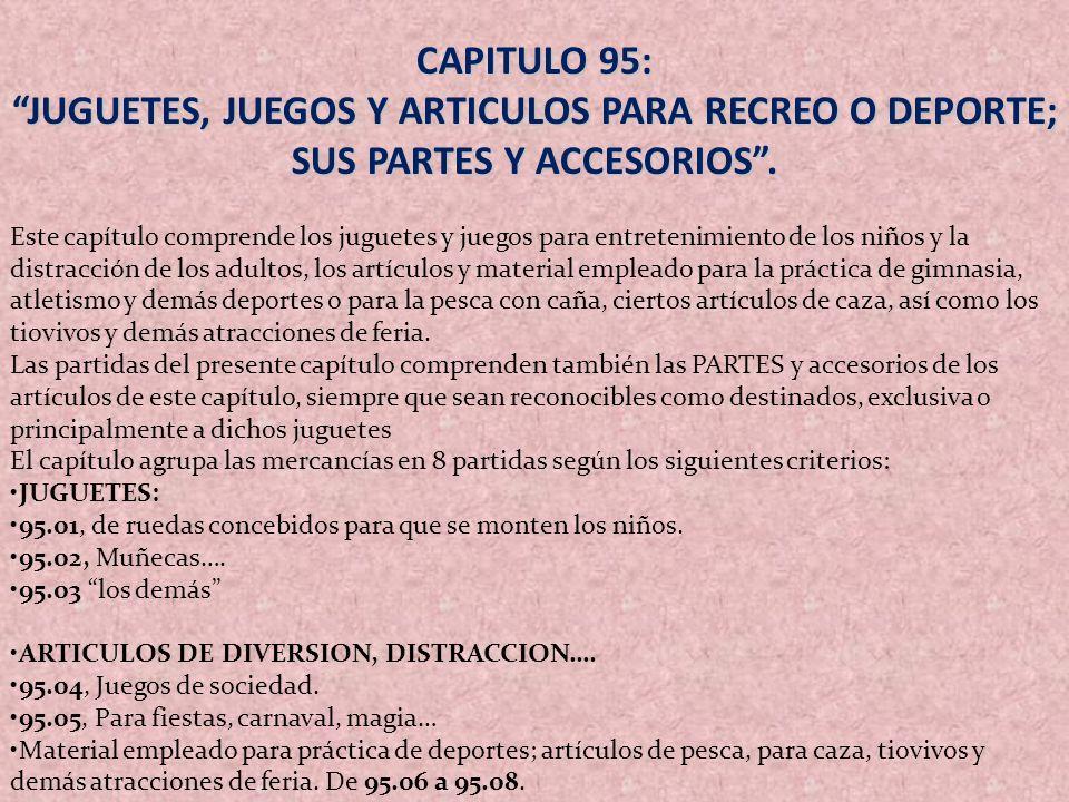 CAPITULO 95: JUGUETES, JUEGOS Y ARTICULOS PARA RECREO O DEPORTE; SUS PARTES Y ACCESORIOS .