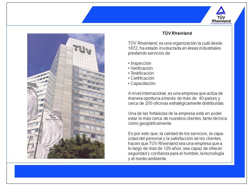 TÜV Rheinland TÜV Rheinland, es una organización la cuál desde. 1872, ha estado involucrada en áreas industriales.