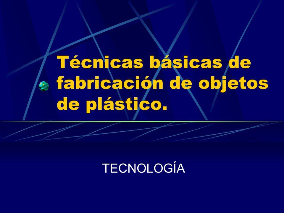 Técnicas básicas de fabricación de objetos de plástico.