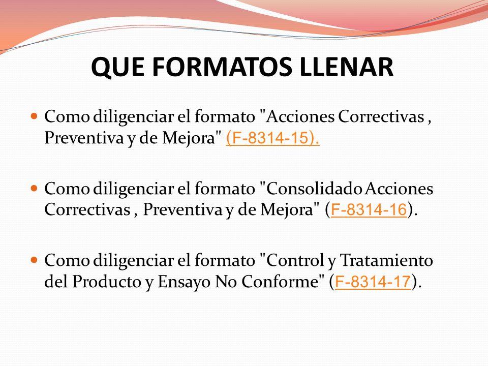 QUE FORMATOS LLENAR Como diligenciar el formato Acciones Correctivas , Preventiva y de Mejora (F-8314-15).