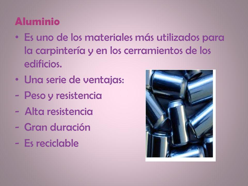 Aluminio Es uno de los materiales más utilizados para la carpintería y en los cerramientos de los edificios.