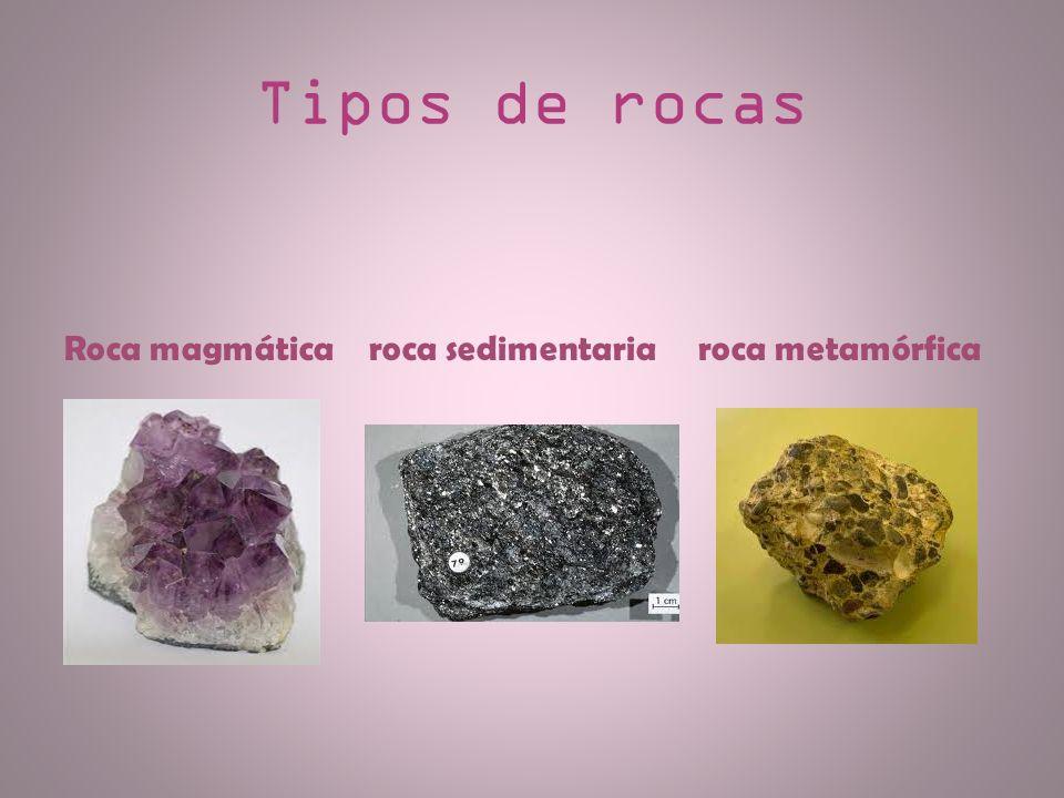 Tipos de rocas Roca magmática roca sedimentaria roca metamórfica