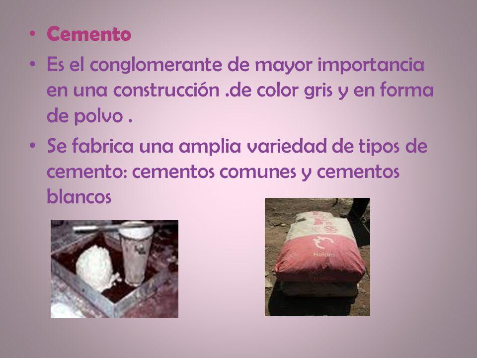 Cemento Es el conglomerante de mayor importancia en una construcción .de color gris y en forma de polvo .