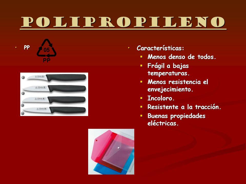Polipropileno Características: Menos denso de todos.