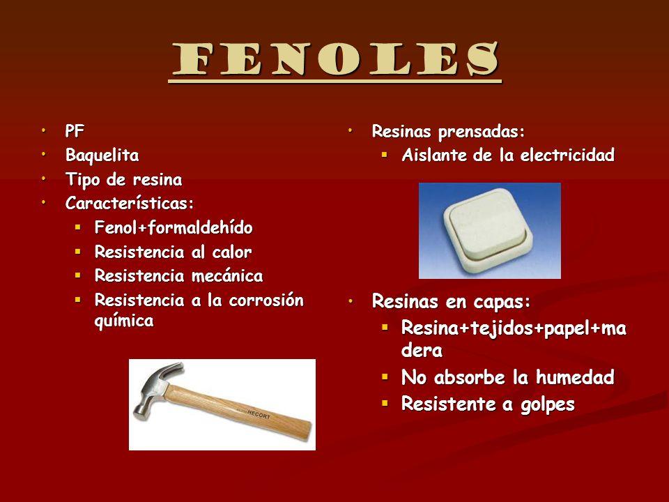 Fenoles Resinas en capas: Resina+tejidos+papel+madera