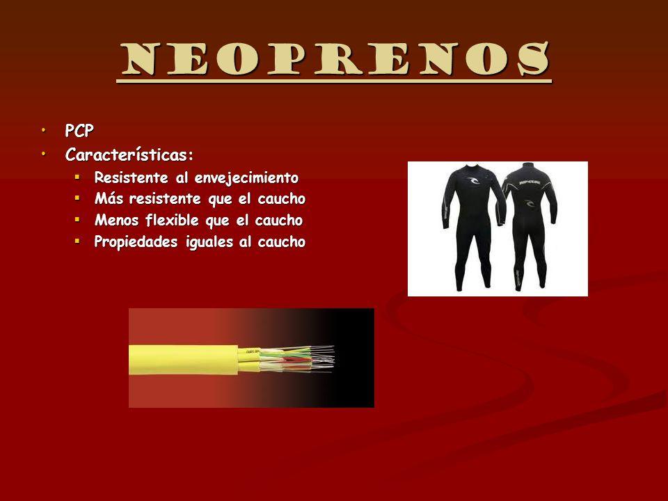 Neoprenos PCP Características: Resistente al envejecimiento