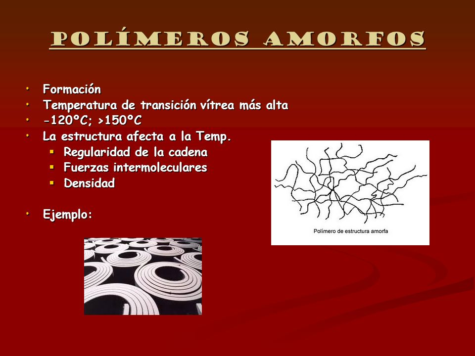Polímeros amorfos Formación Temperatura de transición vítrea más alta