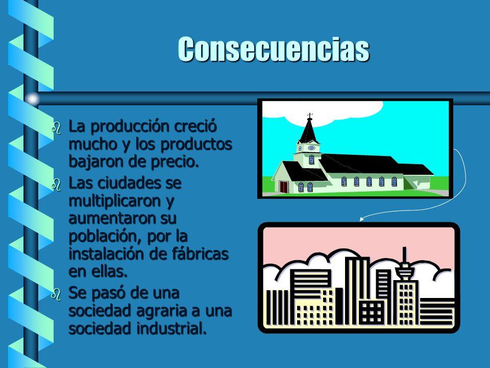 Consecuencias La producción creció mucho y los productos bajaron de precio.
