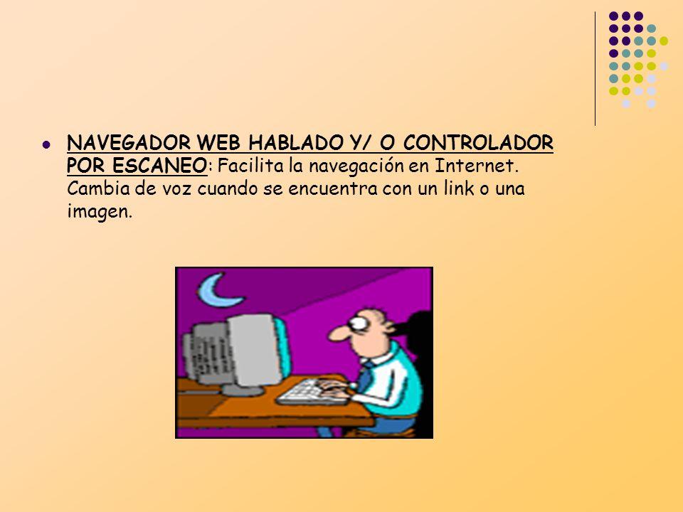 NAVEGADOR WEB HABLADO Y/ O CONTROLADOR POR ESCANEO: Facilita la navegación en Internet.