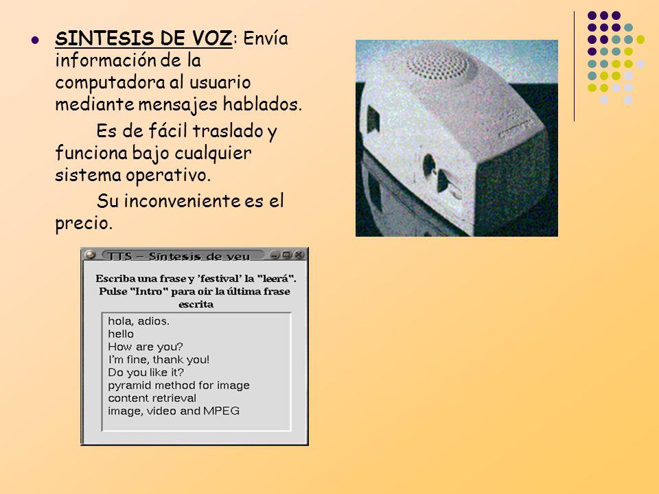 SINTESIS DE VOZ: Envía información de la computadora al usuario mediante mensajes hablados.